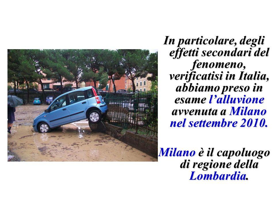 In particolare, degli effetti secondari del fenomeno, verificatisi in Italia, abbiamo preso in esame lalluvione avvenuta a Milano nel settembre 2010.