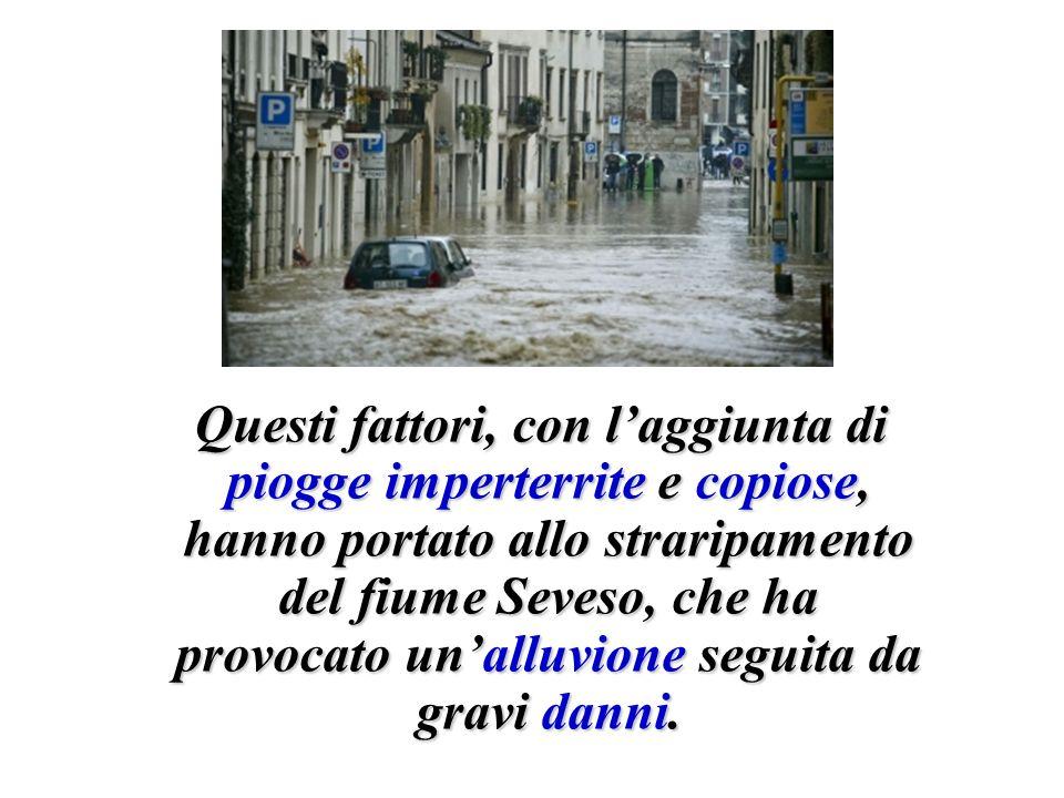 Questi fattori, con laggiunta di piogge imperterrite e copiose, hanno portato allo straripamento del fiume Seveso, che ha provocato unalluvione seguit