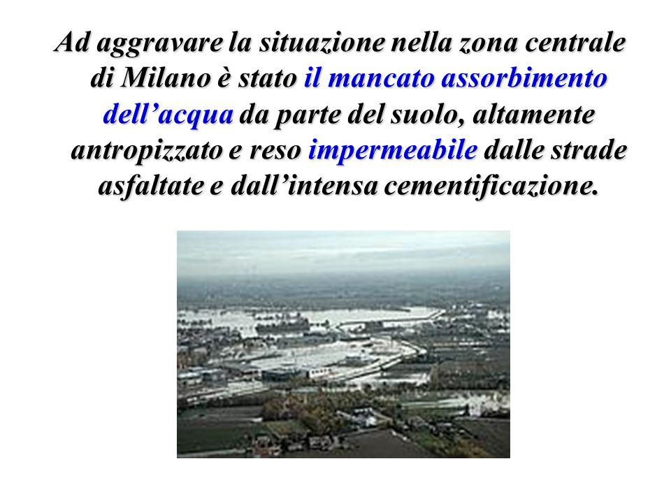 Ad aggravare la situazione nella zona centrale di Milano è stato il mancato assorbimento dellacqua da parte del suolo, altamente antropizzato e reso i