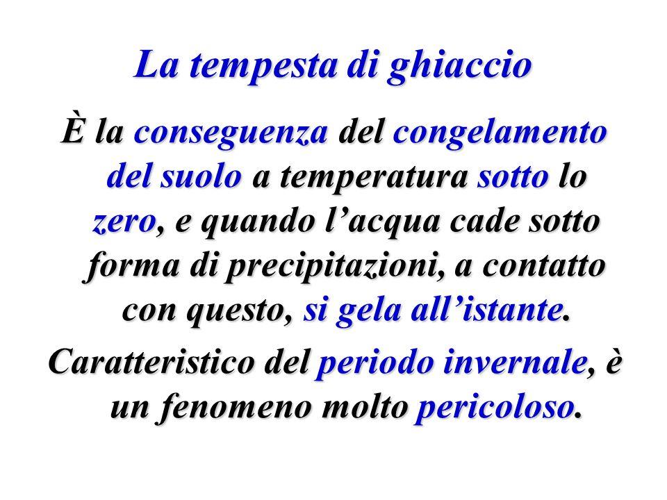 La tempesta di ghiaccio È la conseguenza del congelamento del suolo a temperatura sotto lo zero, e quando lacqua cade sotto forma di precipitazioni, a