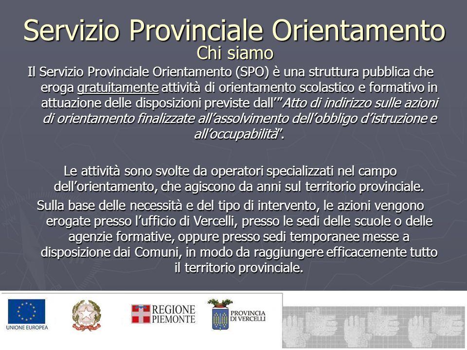 Servizio Provinciale Orientamento Chi siamo Il Servizio Provinciale Orientamento (SPO) è una struttura pubblica che eroga gratuitamente attività di or