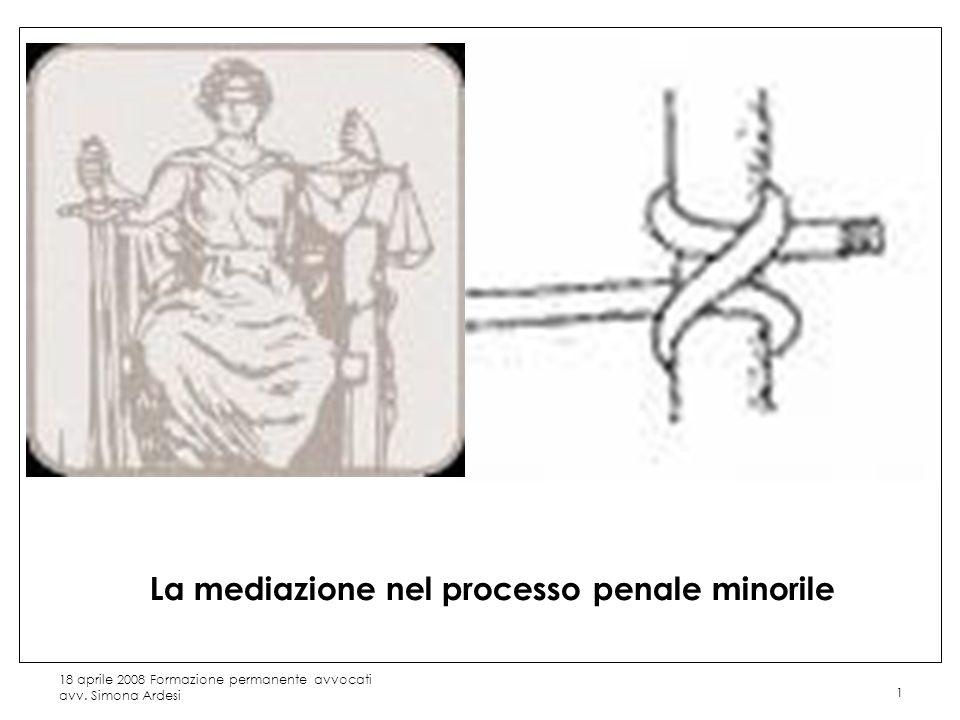 18 aprile 2008 Formazione permanente avvocati avv. Simona Ardesi 1 La mediazione nel processo penale minorile
