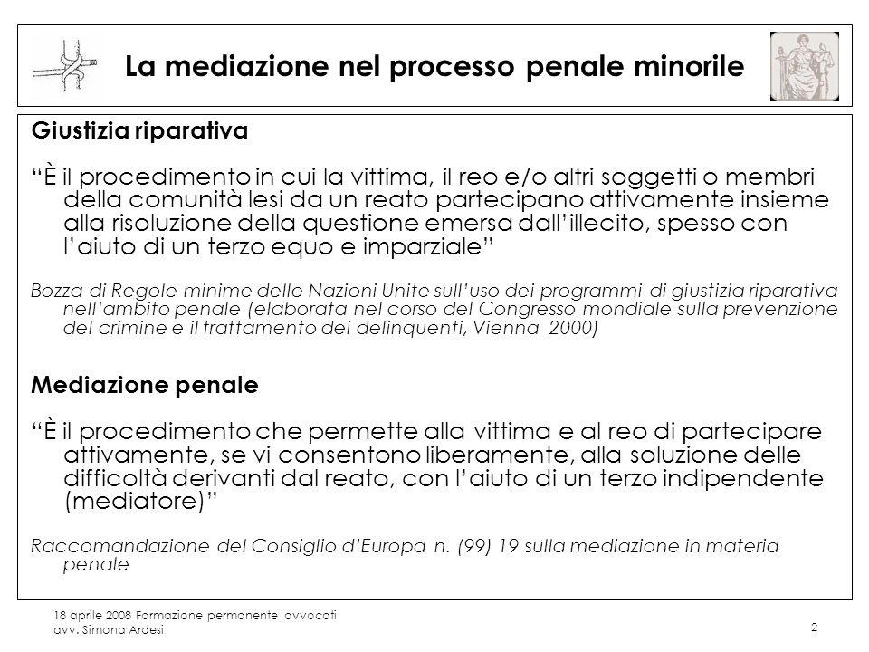 18 aprile 2008 Formazione permanente avvocati avv. Simona Ardesi 2 La mediazione nel processo penale minorile Giustizia riparativa È il procedimento i