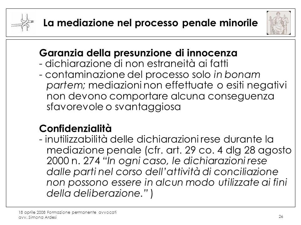 18 aprile 2008 Formazione permanente avvocati avv. Simona Ardesi 26 La mediazione nel processo penale minorile Garanzia della presunzione di innocenza