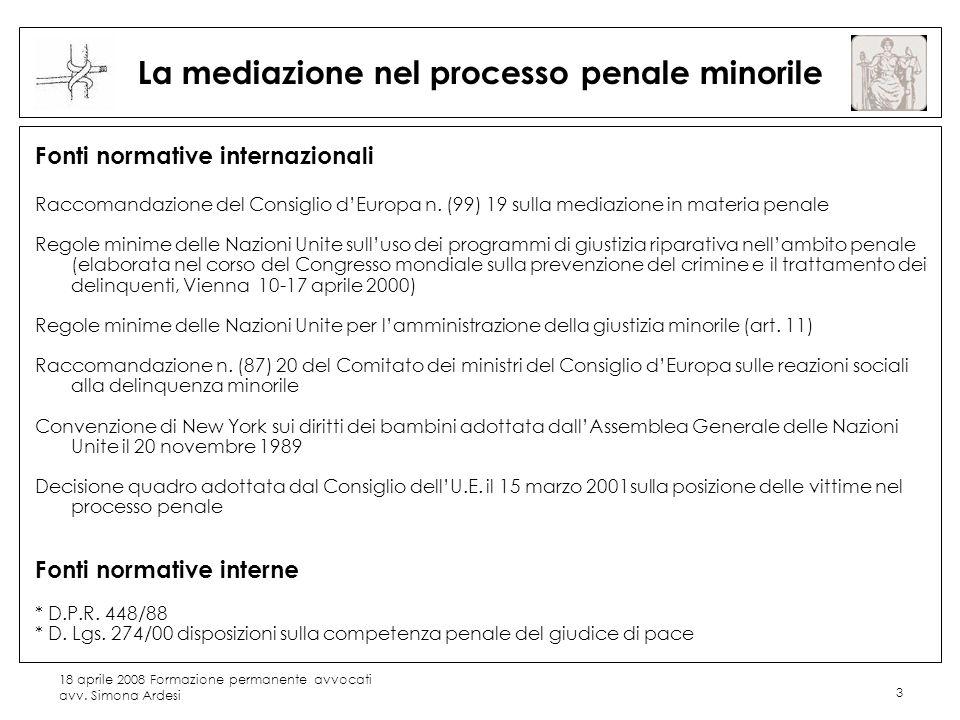 18 aprile 2008 Formazione permanente avvocati avv. Simona Ardesi 3 La mediazione nel processo penale minorile Fonti normative internazionali Raccomand