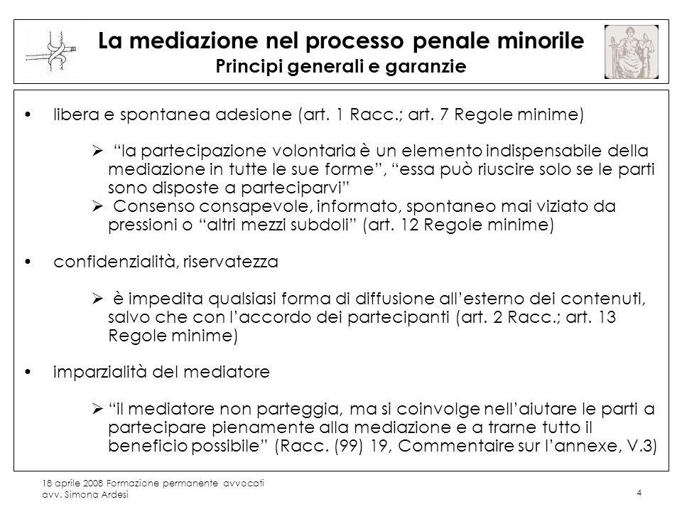 18 aprile 2008 Formazione permanente avvocati avv. Simona Ardesi 4 La mediazione nel processo penale minorile Principi generali e garanzie libera e sp