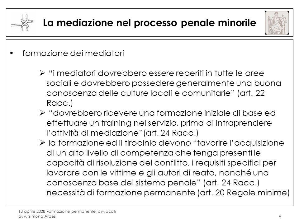 18 aprile 2008 Formazione permanente avvocati avv. Simona Ardesi 5 La mediazione nel processo penale minorile formazione dei mediatori i mediatori dov