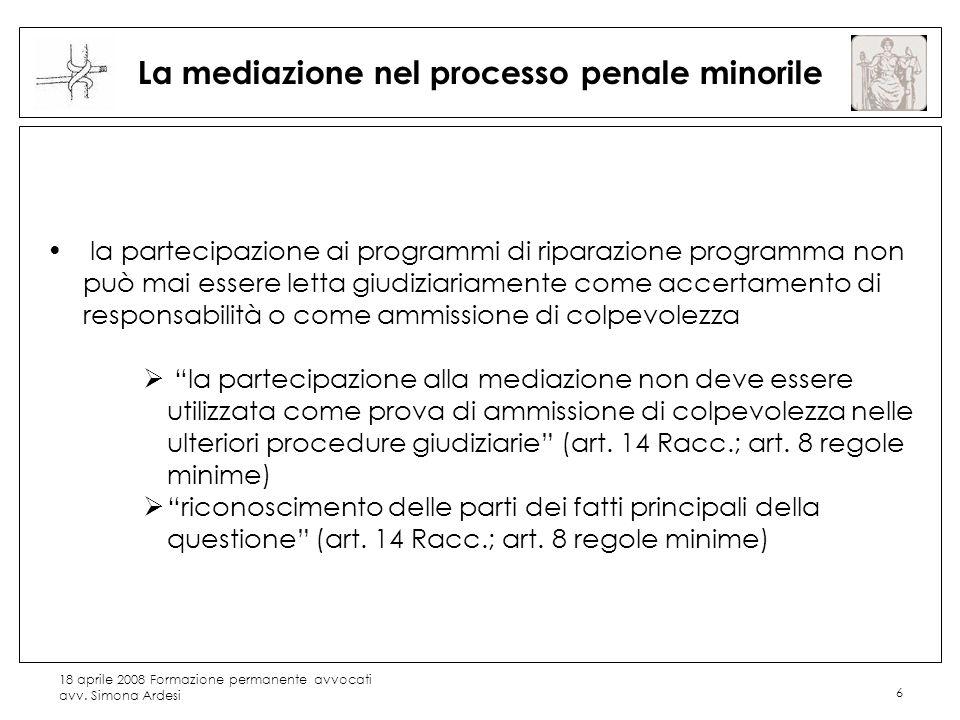 18 aprile 2008 Formazione permanente avvocati avv. Simona Ardesi 6 La mediazione nel processo penale minorile la partecipazione ai programmi di ripara