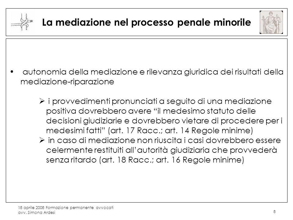 18 aprile 2008 Formazione permanente avvocati avv. Simona Ardesi 8 La mediazione nel processo penale minorile autonomia della mediazione e rilevanza g