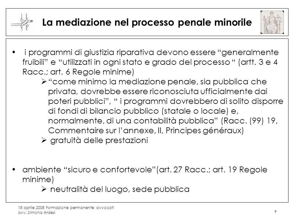 18 aprile 2008 Formazione permanente avvocati avv. Simona Ardesi 9 La mediazione nel processo penale minorile i programmi di giustizia riparativa devo