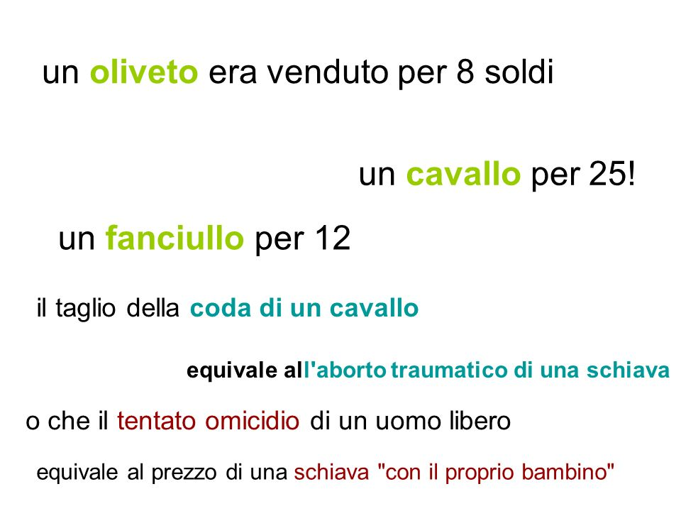 un oliveto era venduto per 8 soldi un fanciullo per 12 un cavallo per 25! il taglio della coda di un cavallo o che il tentato omicidio di un uomo libe