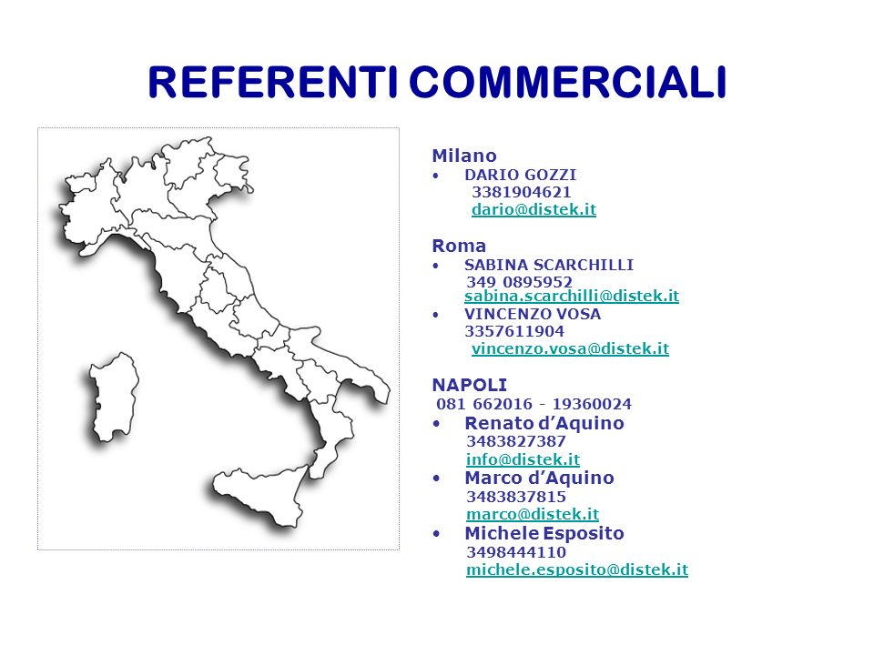 REFERENTI COMMERCIALI Milano DARIO GOZZI 3381904621 dario@distek.it Roma SABINA SCARCHILLI 349 0895952 sabina.scarchilli@distek.it sabina.scarchilli@d