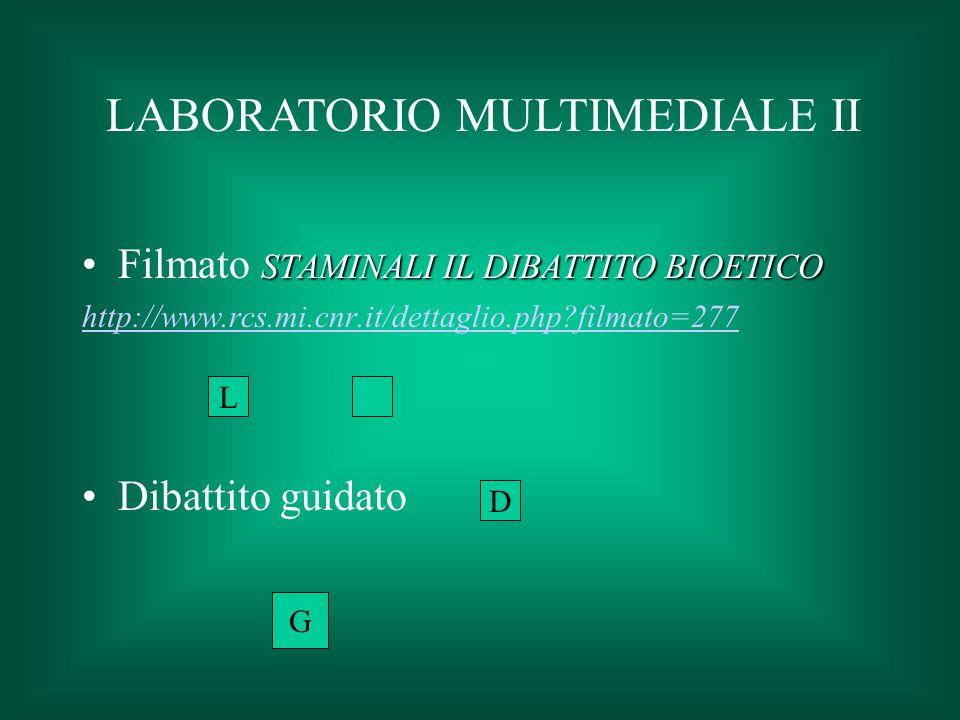 STAMINALI IL DIBATTITO BIOETICOFilmato STAMINALI IL DIBATTITO BIOETICO http://www.rcs.mi.cnr.it/dettaglio.php?filmato=277 Dibattito guidato D L G LABORATORIO MULTIMEDIALE II