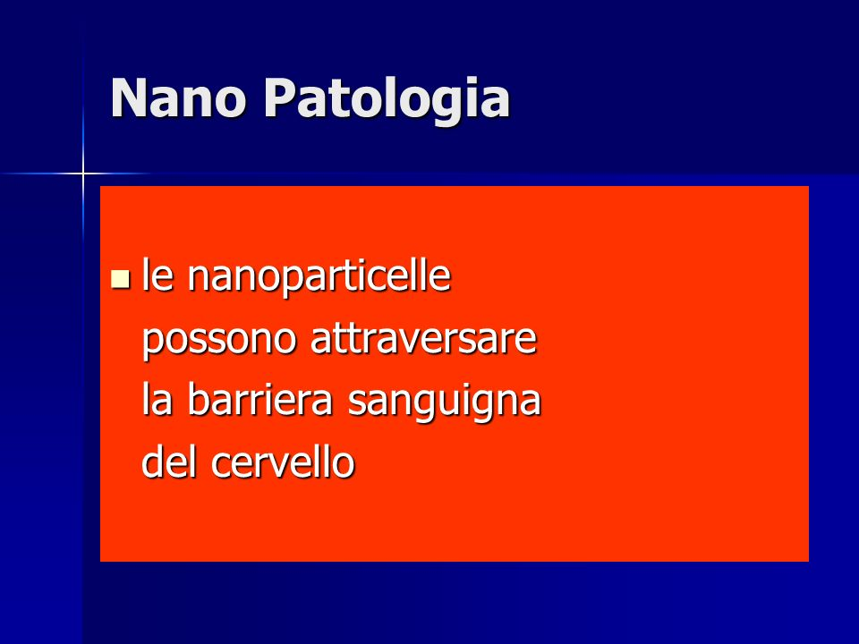 Nano Patologia le nanoparticelle le nanoparticelle possono attraversare la barriera sanguigna del cervello