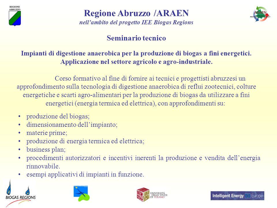Regione Abruzzo /ARAEN nellambito del progetto IEE Biogas Regions Seminario tecnico Impianti di digestione anaerobica per la produzione di biogas a fini energetici.