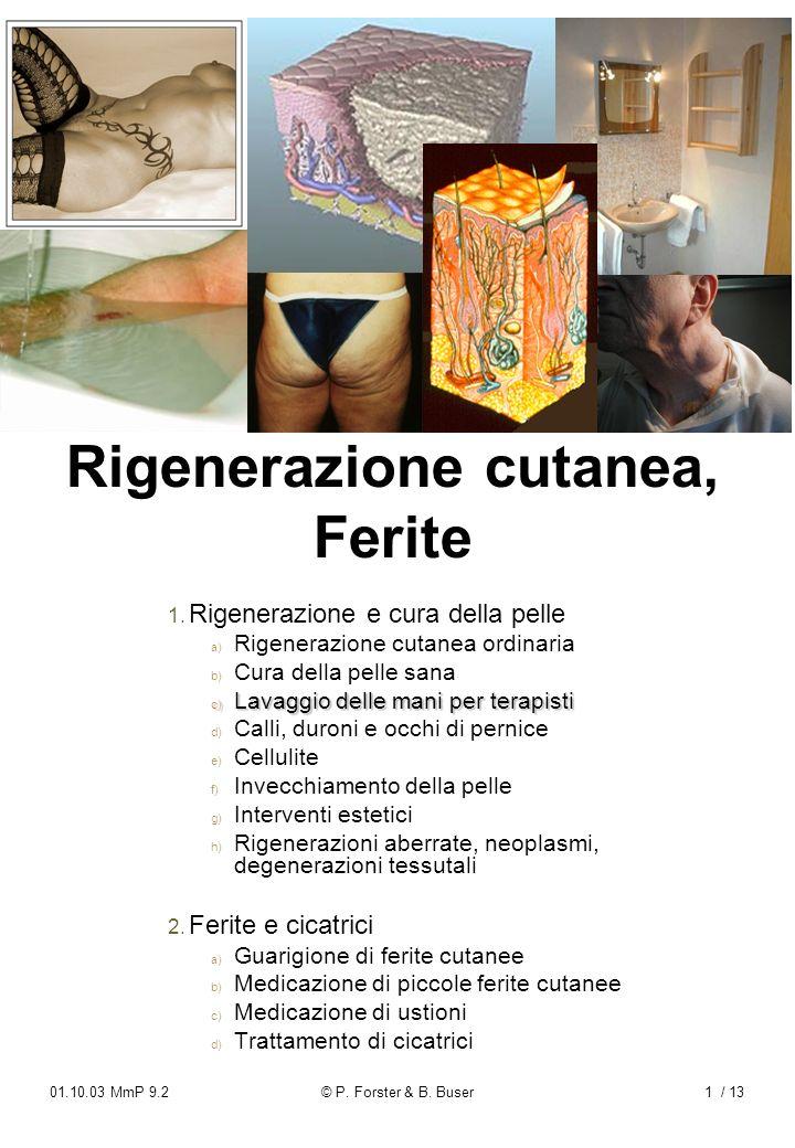 01.10.03 MmP 9.2© P. Forster & B. Buser1 / 13 Rigenerazione cutanea, Ferite 1. 1. Rigenerazione e cura della pelle a) a) Rigenerazione cutanea ordinar