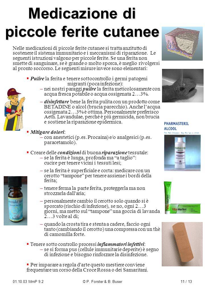 01.10.03 MmP 9.2© P. Forster & B. Buser11 / 13 Nelle medicazioni di piccole ferite cutanee si tratta anzitutto di sostenere il sistema immunitario e i