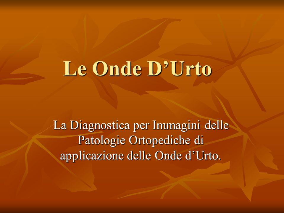 Le Onde DUrto La Diagnostica per Immagini delle Patologie Ortopediche di applicazione delle Onde dUrto.