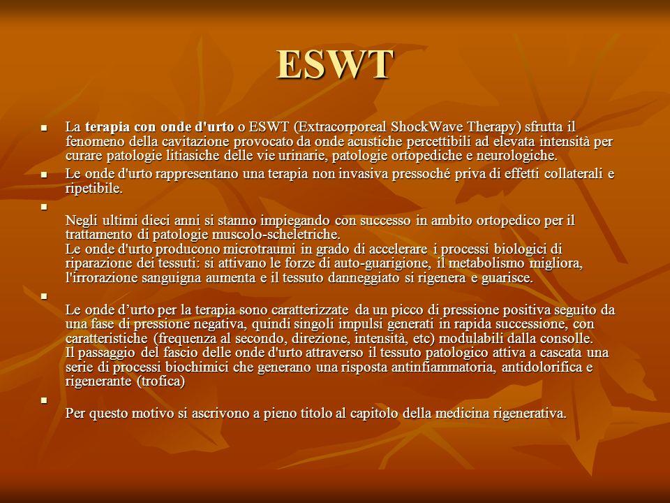 ESWT La terapia con onde d urto o ESWT (Extracorporeal ShockWave Therapy) sfrutta il fenomeno della cavitazione provocato da onde acustiche percettibili ad elevata intensità per curare patologie litiasiche delle vie urinarie, patologie ortopediche e neurologiche.