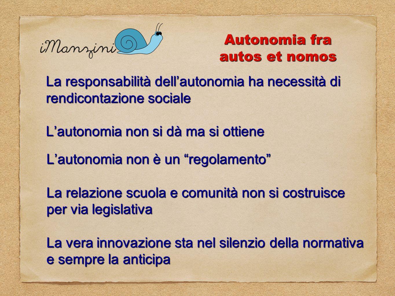Autonomia fra autos et nomos La responsabilità dellautonomia ha necessità di rendicontazione sociale Lautonomia non si dà ma si ottiene Lautonomia non