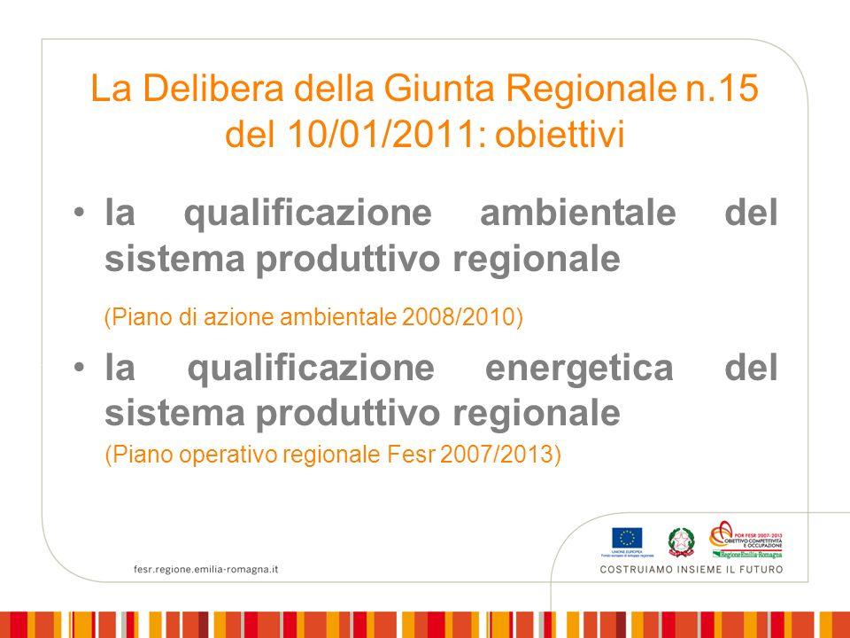 La Delibera della Giunta Regionale n.15 del 10/01/2011: obiettivi la qualificazione ambientale del sistema produttivo regionale (Piano di azione ambientale 2008/2010) la qualificazione energetica del sistema produttivo regionale (Piano operativo regionale Fesr 2007/2013)
