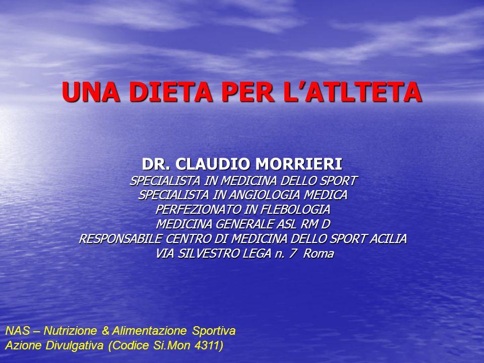 UNA DIETA PER LATLTETA DR. CLAUDIO MORRIERI SPECIALISTA IN MEDICINA DELLO SPORT SPECIALISTA IN ANGIOLOGIA MEDICA PERFEZIONATO IN FLEBOLOGIA MEDICINA G
