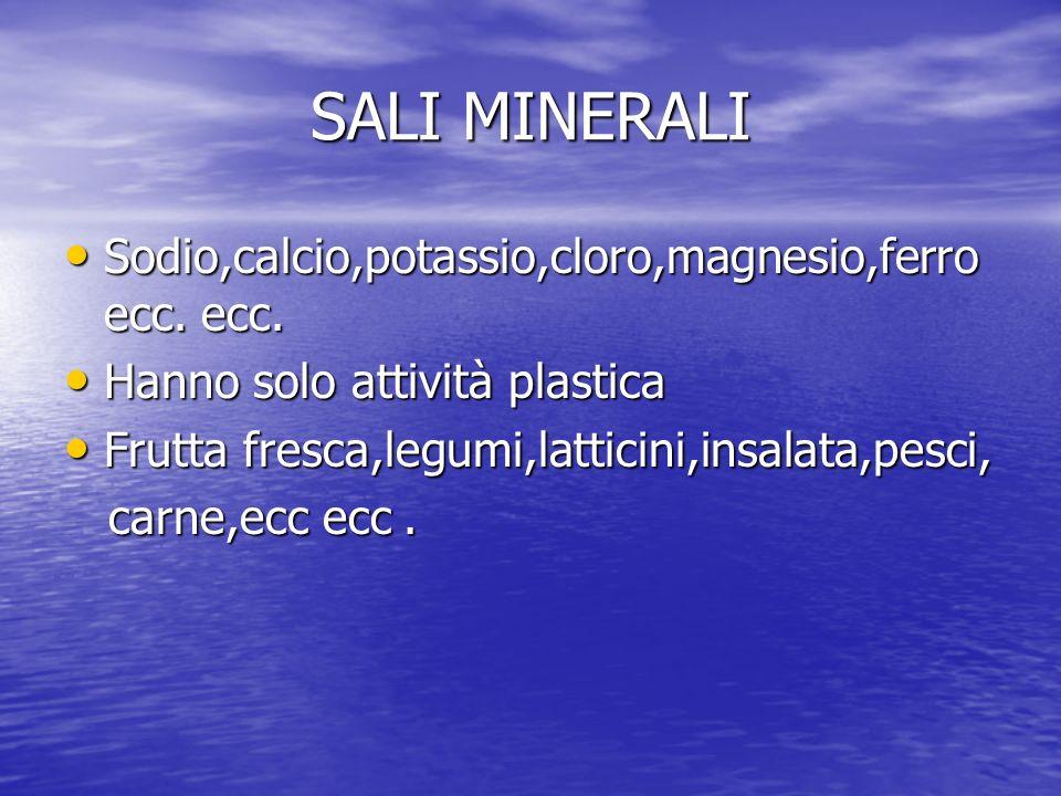 SALI MINERALI Sodio,calcio,potassio,cloro,magnesio,ferro ecc. ecc. Sodio,calcio,potassio,cloro,magnesio,ferro ecc. ecc. Hanno solo attività plastica H