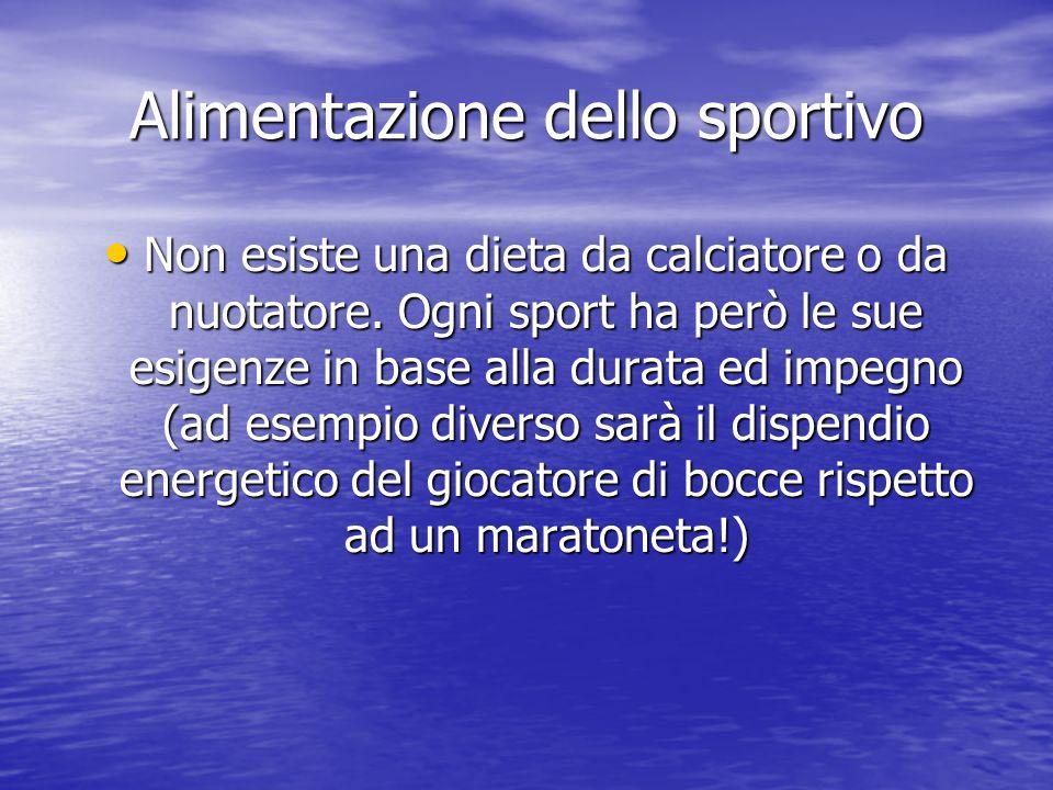 Alimentazione dello sportivo Non esiste una dieta da calciatore o da nuotatore. Ogni sport ha però le sue esigenze in base alla durata ed impegno (ad