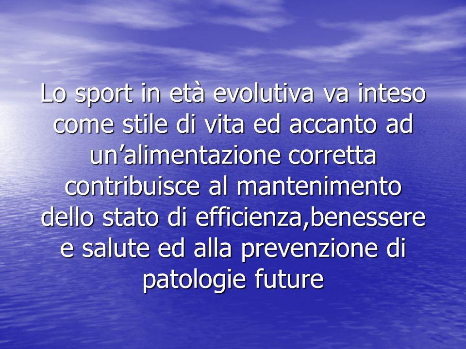 Lo sport in età evolutiva va inteso come stile di vita ed accanto ad unalimentazione corretta contribuisce al mantenimento dello stato di efficienza,b