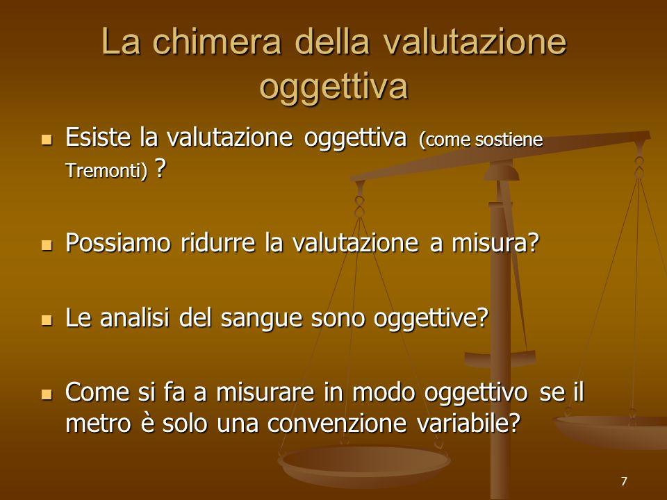 7 La chimera della valutazione oggettiva Esiste la valutazione oggettiva (come sostiene Tremonti) .