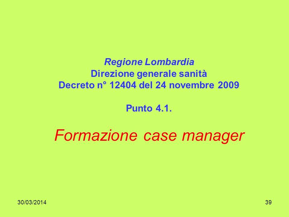 30/03/201439 Regione Lombardia Direzione generale sanità Decreto n° 12404 del 24 novembre 2009 Punto 4.1.