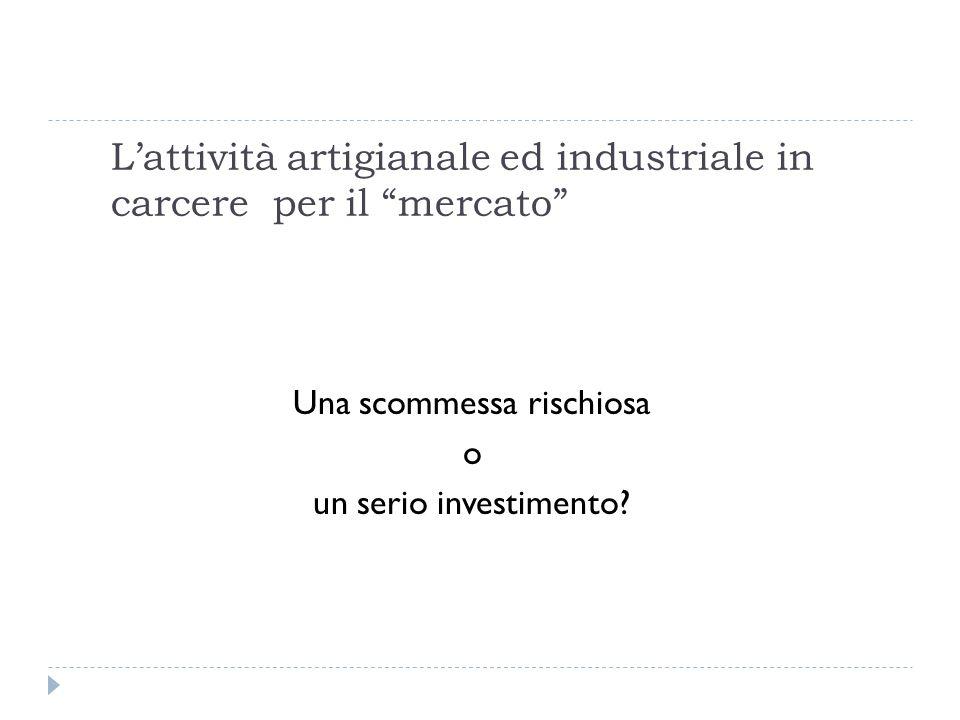 Lattività artigianale ed industriale in carcere per il mercato Una scommessa rischiosa o un serio investimento?