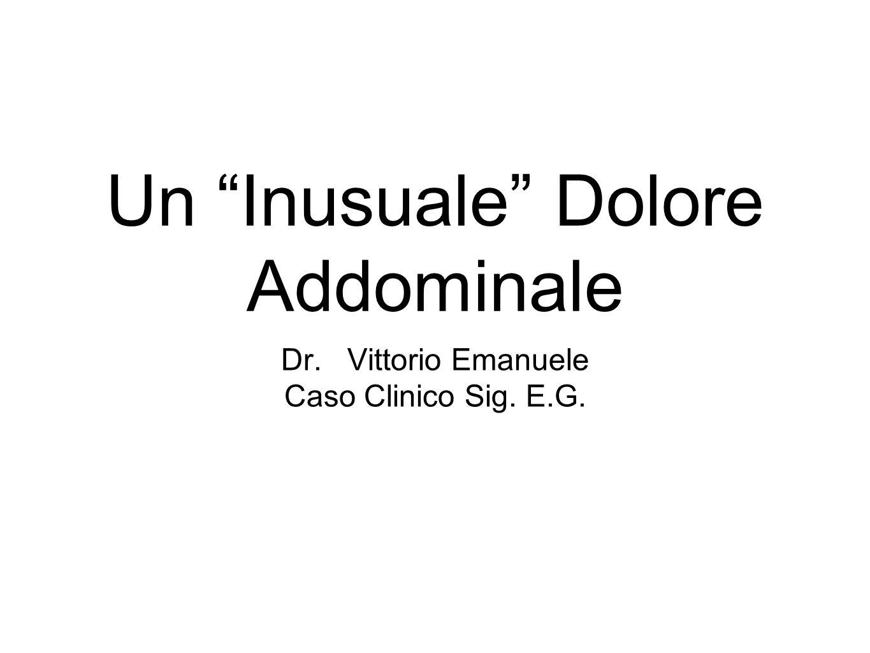 Un Inusuale Dolore Addominale Dr. Vittorio Emanuele Caso Clinico Sig. E.G.