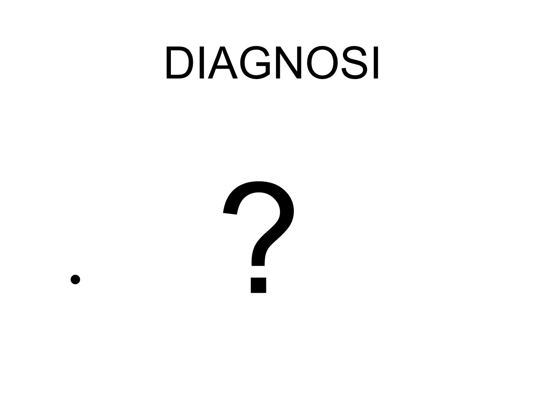 DIAGNOSI ?