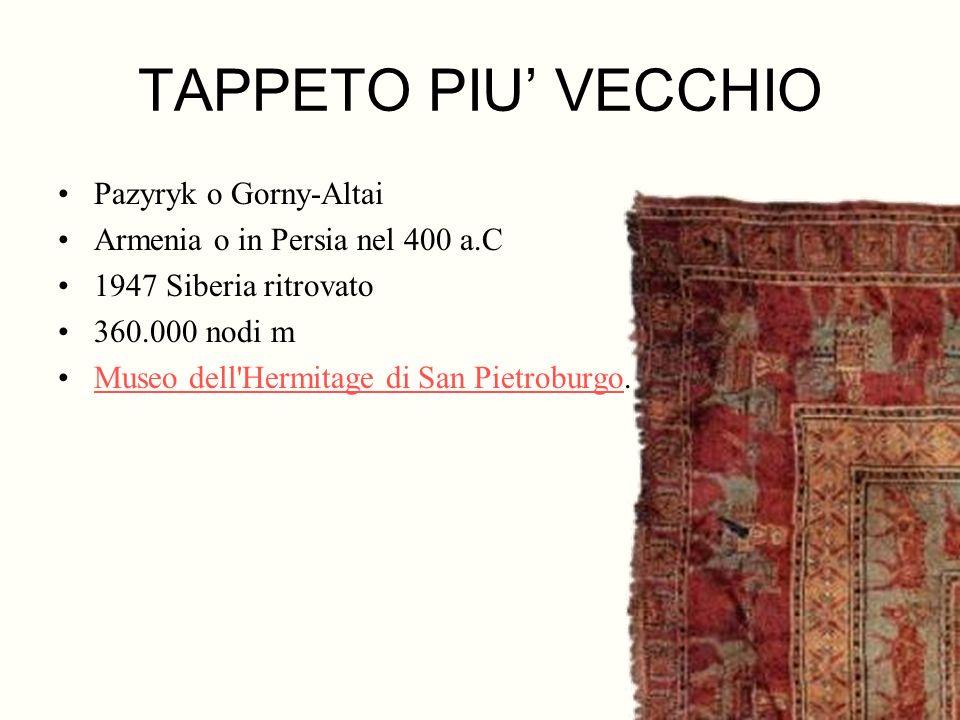 TAPPETO PIU VECCHIO Pazyryk o Gorny-Altai Armenia o in Persia nel 400 a.C 1947 Siberia ritrovato 360.000 nodi m Museo dell'Hermitage di San Pietroburg