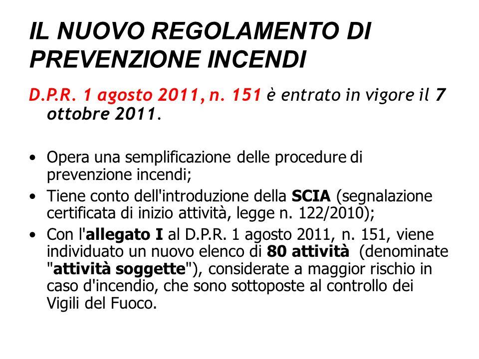 D.P.R. 1 agosto 2011, n. 151 è entrato in vigore il 7 ottobre 2011. Opera una semplificazione delle procedure di prevenzione incendi; Tiene conto dell