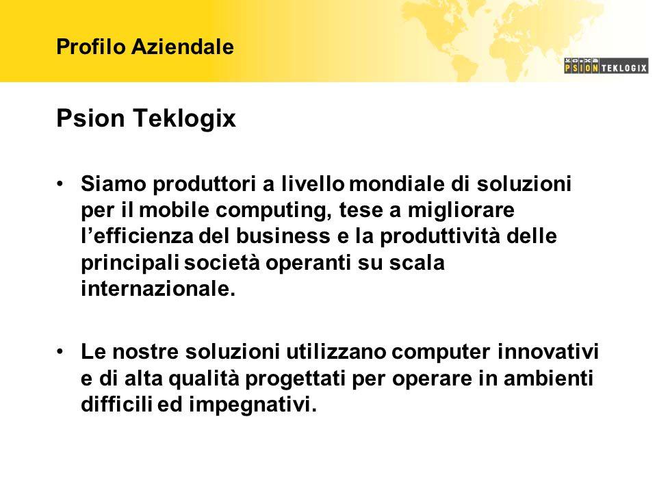 Profilo Aziendale Psion Teklogix Siamo produttori a livello mondiale di soluzioni per il mobile computing, tese a migliorare lefficienza del business e la produttività delle principali società operanti su scala internazionale.