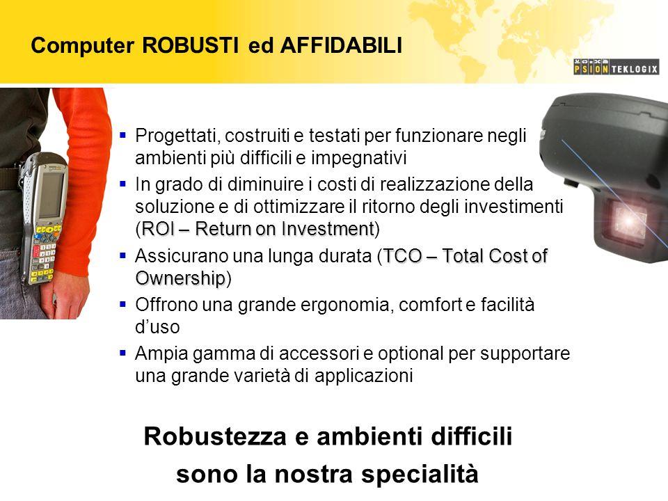 Computer ROBUSTI ed AFFIDABILI Progettati, costruiti e testati per funzionare negli ambienti più difficili e impegnativi ROI – Return on Investment In