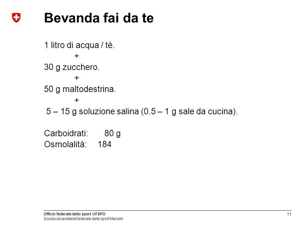 11 Ufficio federale dello sport UFSPO Scuola uliversitaria federale dello sport Macolin Bevanda fai da te 1 litro di acqua / tè. + 30 g zucchero. + 50