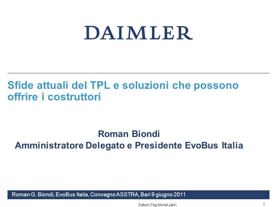 Datum (Tag.Monat.Jahr) 1 Zusammenarbeit EvoBus - DFS /Abteilung C/F 2010 Sfide attuali del TPL e soluzioni che possono offrire i costruttori Roman G.