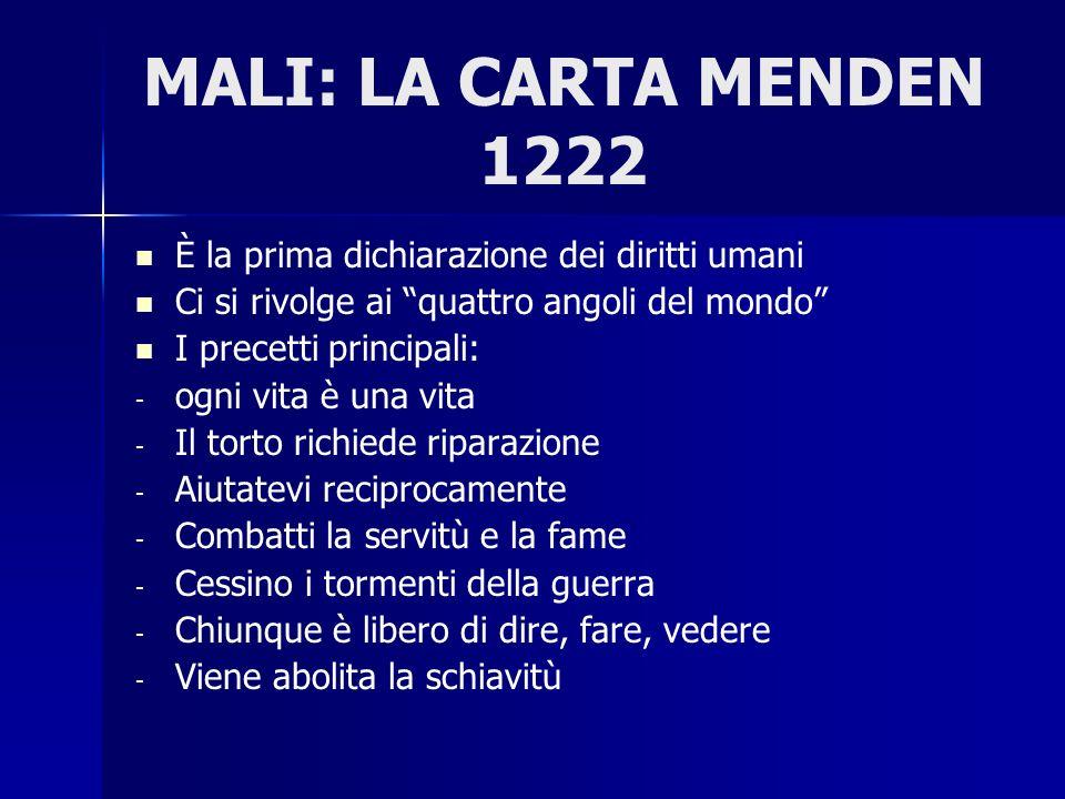 MALI: LA CARTA MENDEN 1222 È la prima dichiarazione dei diritti umani Ci si rivolge ai quattro angoli del mondo I precetti principali: - - ogni vita è