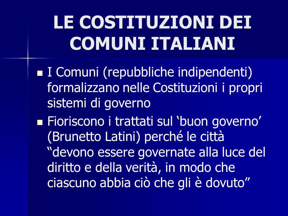 LE COSTITUZIONI DEI COMUNI ITALIANI I Comuni (repubbliche indipendenti) formalizzano nelle Costituzioni i propri sistemi di governo Fioriscono i tratt