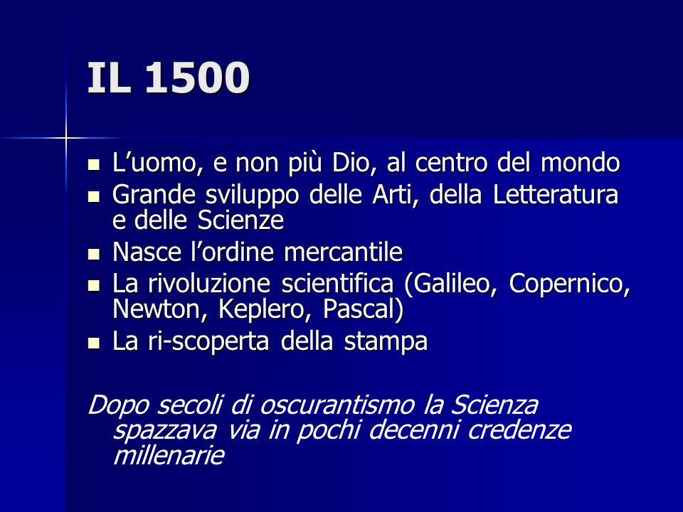 IL 1500 Luomo, e non più Dio, al centro del mondo Luomo, e non più Dio, al centro del mondo Grande sviluppo delle Arti, della Letteratura e delle Scie