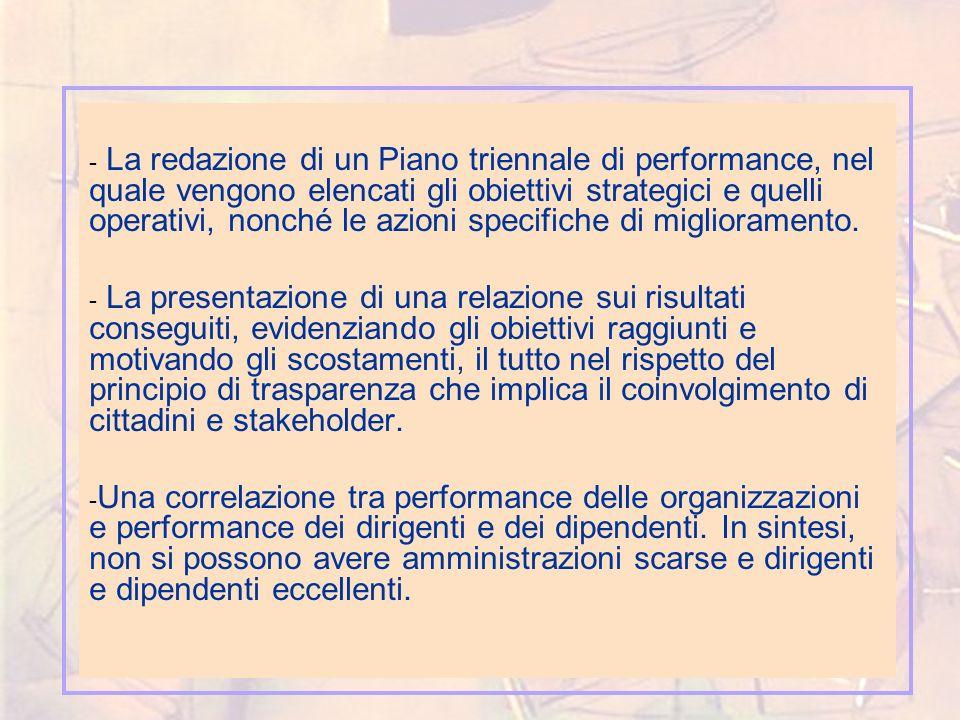- La redazione di un Piano triennale di performance, nel quale vengono elencati gli obiettivi strategici e quelli operativi, nonché le azioni specifiche di miglioramento.