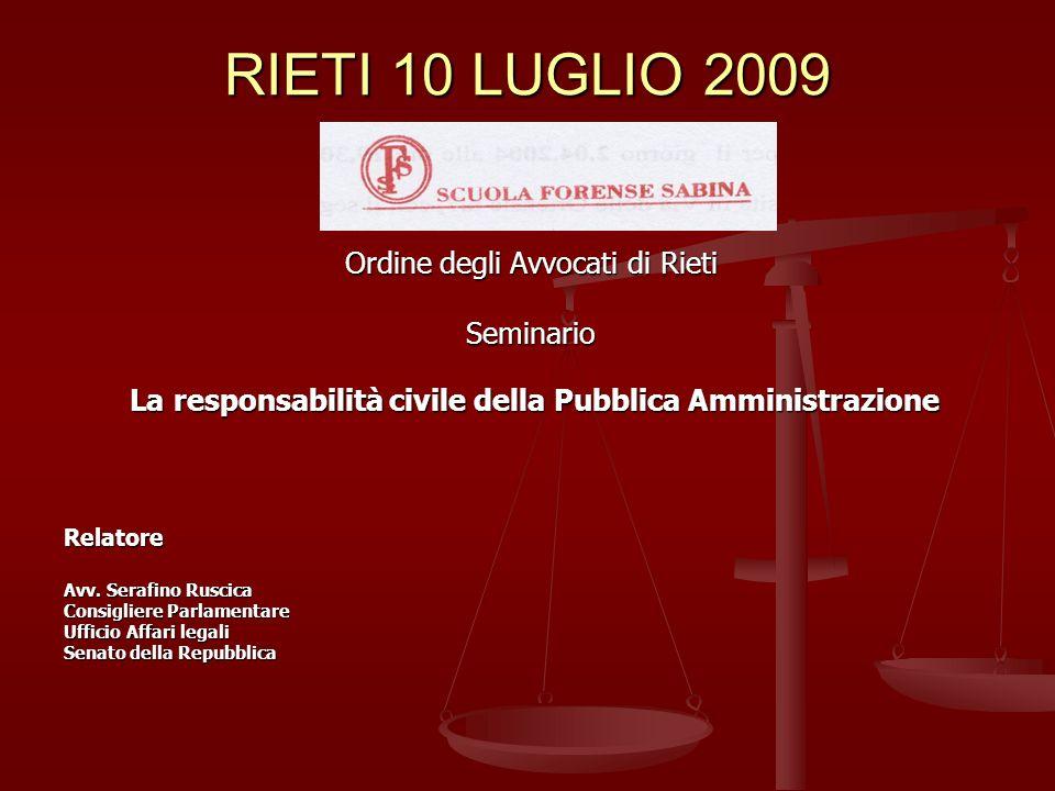RIETI 10 LUGLIO 2009 Ordine degli Avvocati di Rieti Seminario La responsabilità civile della Pubblica Amministrazione La responsabilità civile della Pubblica AmministrazioneRelatore Avv.