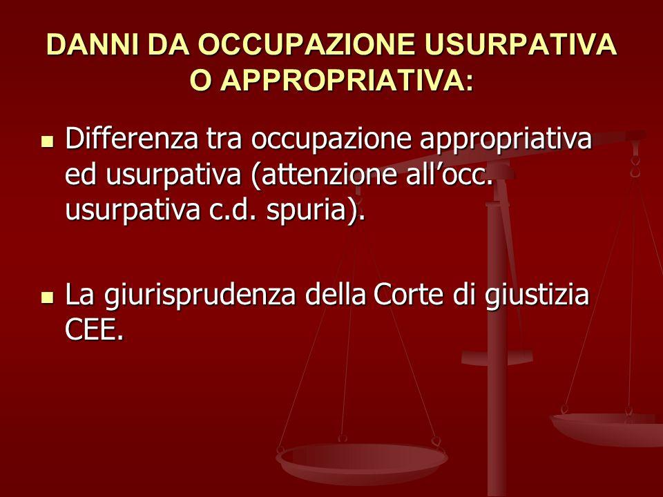 DANNI DA OCCUPAZIONE USURPATIVA O APPROPRIATIVA: Differenza tra occupazione appropriativa ed usurpativa (attenzione allocc.