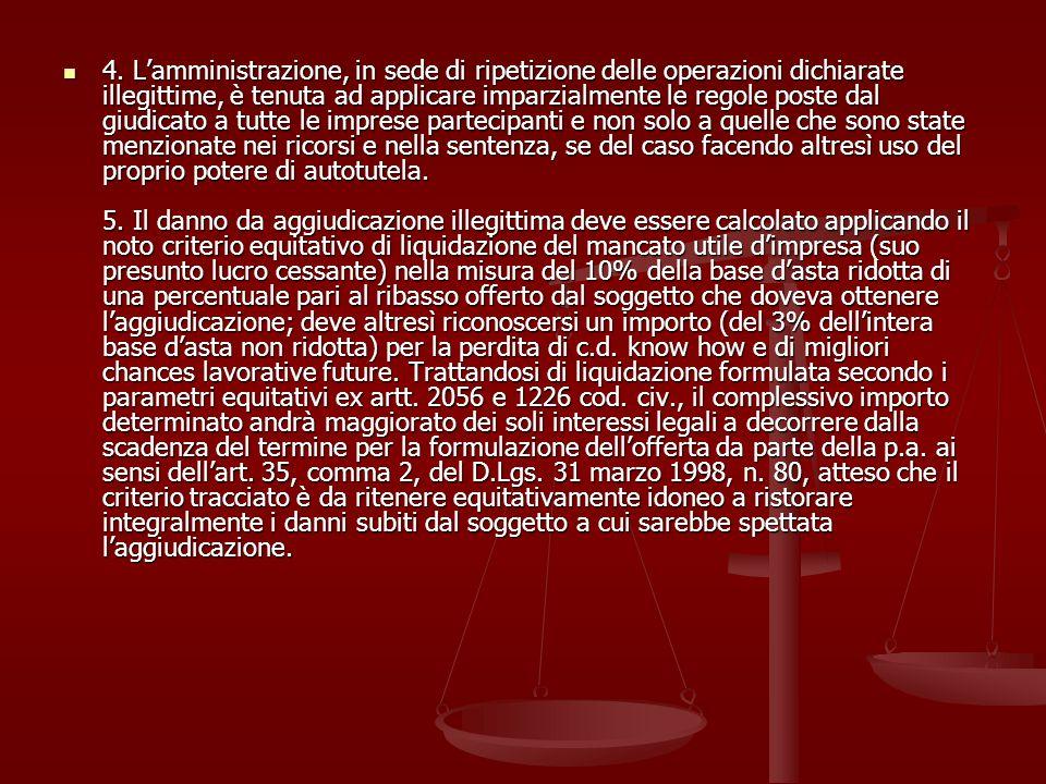 4. Lamministrazione, in sede di ripetizione delle operazioni dichiarate illegittime, è tenuta ad applicare imparzialmente le regole poste dal giudicat