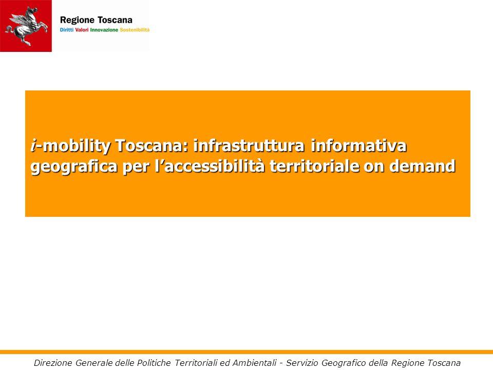 i -mobility Toscana: infrastruttura informativa geografica per laccessibilità territoriale on demand Direzione Generale delle Politiche Territoriali ed Ambientali - Servizio Geografico della Regione Toscana