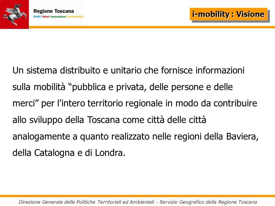 Direzione Generale delle Politiche Territoriali ed Ambientali - Servizio Geografico della Regione Toscana i-mobility : Finalità Realizzare una infrastruttura informativa geografica per laccessibilità territoriale in Toscana.