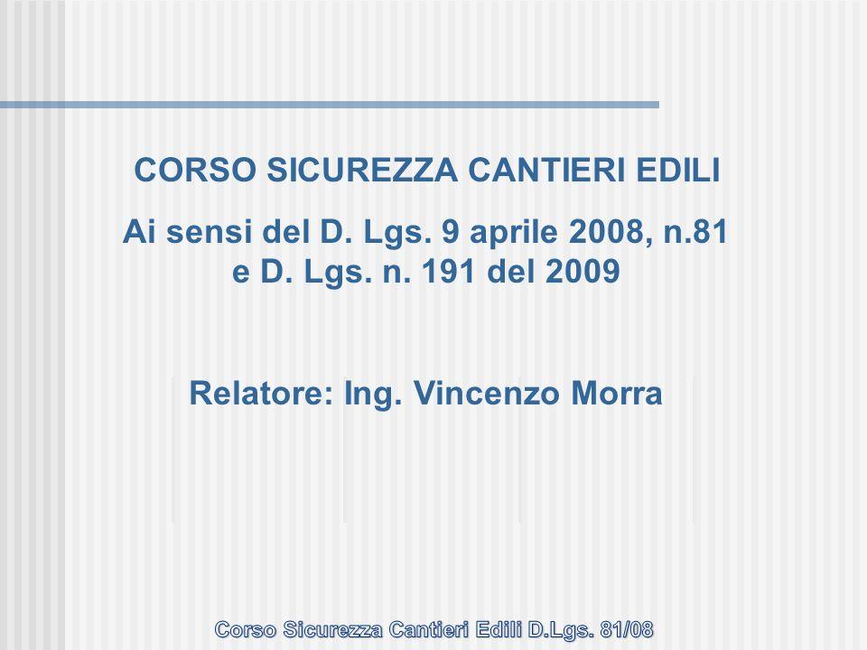 CORSO SICUREZZA CANTIERI EDILI Ai sensi del D. Lgs. 9 aprile 2008, n.81 e D. Lgs. n. 191 del 2009 Relatore: Ing. Vincenzo Morra